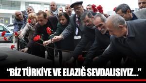 """""""BİZ TÜRKİYE VE ELAZIĞ SEVDALISIYIZ…"""""""
