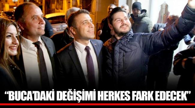 """""""BUCA'DAKİ DEĞİŞİMİ HERKES FARK EDECEK"""""""