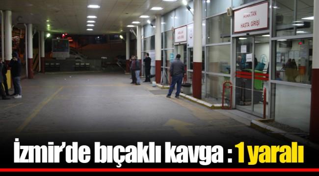 İzmir'de bıçaklı kavga : 1 yaralı