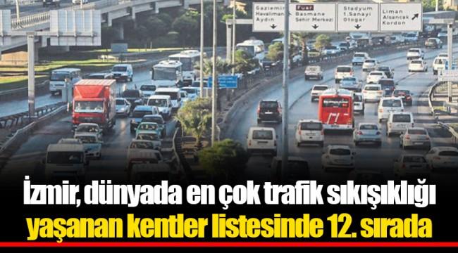 İzmir, dünyada en çok trafik sıkışıklığı yaşanan kentler listesinde 12. sırada