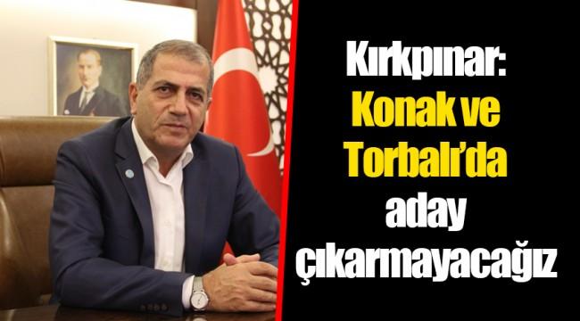 Kırkpınar: Konak ve Torbalı'da aday çıkarmayacağız