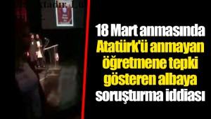 18 Mart anmasında Atatürk'ü anmayan öğretmene tepki gösteren albaya soruşturma iddiası