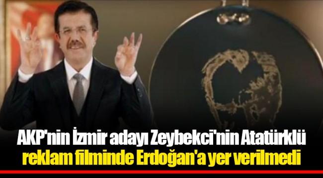 AKP'nin İzmir adayı Zeybekci'nin Atatürklü reklam filminde Erdoğan'a yer verilmedi