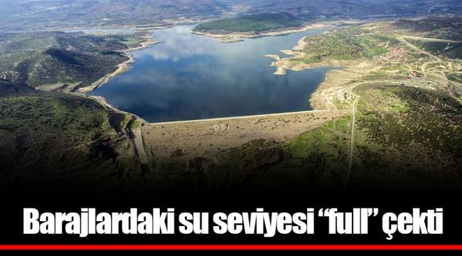 """Barajlardaki su seviyesi """"full"""" çekti"""