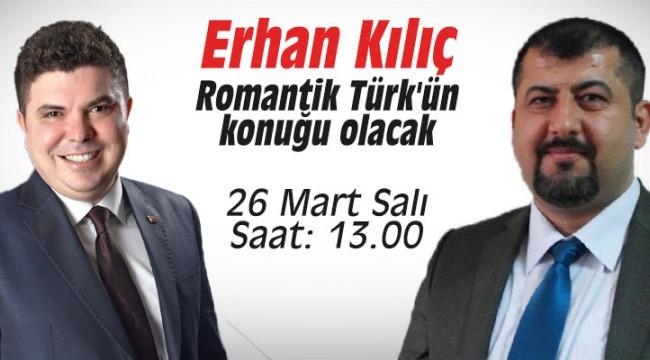 Erhan Kılıç Romantik Türk'ün konuğu olacak