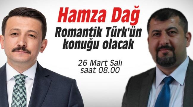 Hamza Dağ, Romantik Türk'ün konuğu olacak