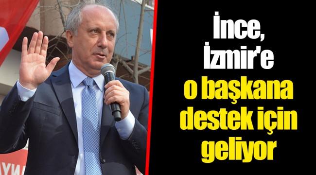 İnce, İzmir'e o başkana destek için geliyor