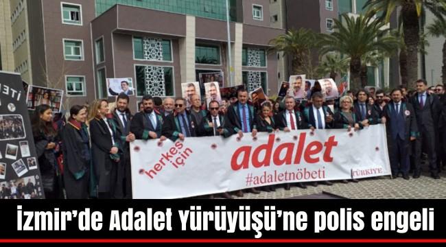İzmir'de Adalet Yürüyüşü'ne polis engeli