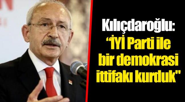 """Kılıçdaroğlu: """"İYİ Parti ile bir demokrasi ittifakı kurduk"""