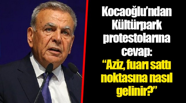 Kocaoğlu'ndan Kültürpark protestolarına cevap