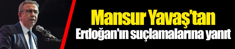 Mansur Yavaş'tan Erdoğan'ın suçlamalarına yanıt