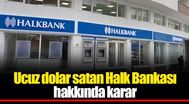 Ucuz dolar satan Halk Bankası hakkında karar