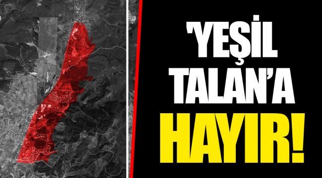 'YEŞİL TALAN' A HAYIR!