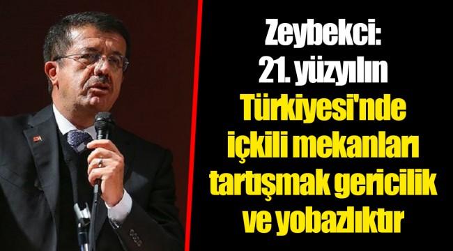 Zeybekci: 21. yüzyılın Türkiyesi'nde içkili mekanları tartışmak gericilik ve yobazlıktır
