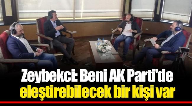 Zeybekci: Beni AK Parti'de eleştirebilecek bir kişi var