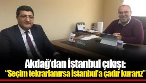 Akdağ'dan İstanbul çıkışı:
