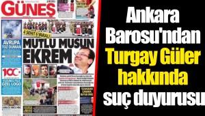 Ankara Barosu'ndan Turgay Güler hakkında suç duyurusu