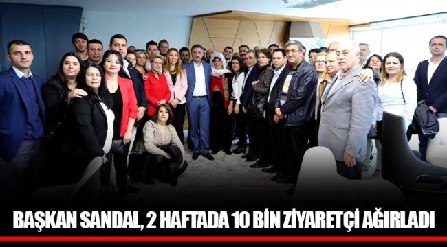 BAŞKAN SANDAL, 2 HAFTADA 10 BİN ZİYARETÇİ AĞIRLADI