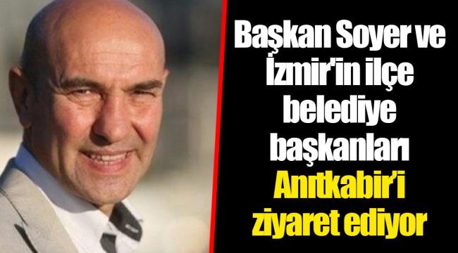 Başkan Tunç Soyer ve İzmir'in ilçe belediye başkanları Anıtkabir'i ziyaret ediyor