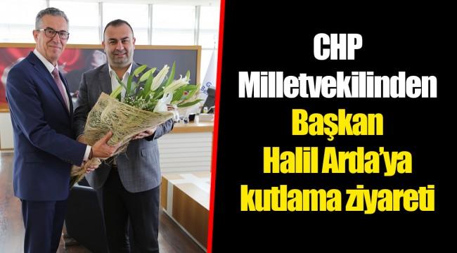 CHP Milletvekilinden Başkan Halil Arda'ya kutlama ziyareti