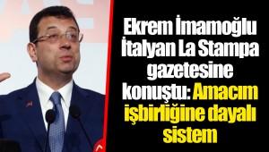 Ekrem İmamoğlu İtalyan La Stampa gazetesine konuştu: Amacım işbirliğine dayalı sistem