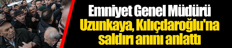 Emniyet Genel Müdürü Uzunkaya, Kılıçdaroğlu'na saldırı anını anlattı