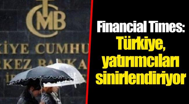 Financial Times: Türkiye, yatırımcıları sinirlendiriyor