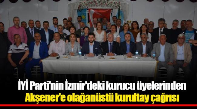 İYİ Parti'nin İzmir'deki kurucu üyelerinden Akşener'e olağanüstü kurultay çağrısı