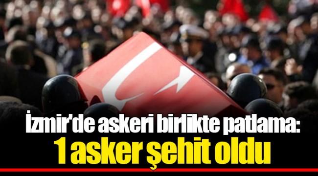 İzmir'de askeri birlikte patlama: 1 asker şehit
