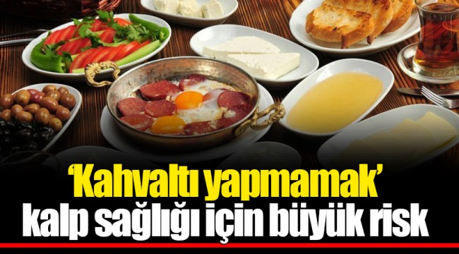 `Kahvaltı yapmamak´ kalp sağlığı için büyük risk