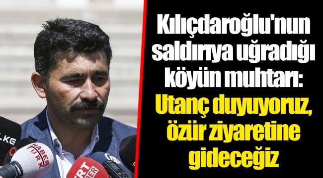Kılıçdaroğlu'nun saldırıya uğradığı köyün muhtarı: Utanç duyuyoruz, özür ziyaretine gideceğiz