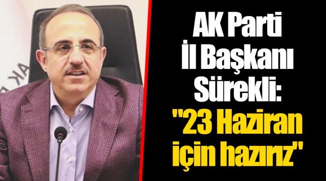 AK Parti İl Başkanı Sürekli: