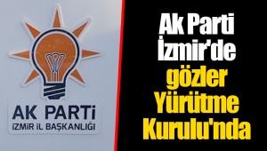 Ak Parti İzmir'de gözler Yürütme Kurulu'nda