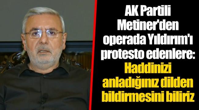 AK Partili Metiner'den operada Yıldırım'ı protesto edenlere: Haddinizi anladığınız dilden bildirmesini biliriz