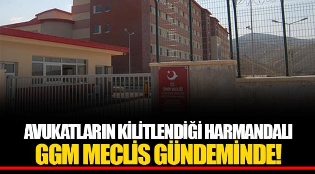 AVUKATLARIN KİLİTLENDİĞİ HARMANDALI GGM MECLİS GÜNDEMİNDE!