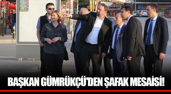 BAŞKAN GÜMRÜKÇÜ'DEN ŞAFAK MESAİSİ!