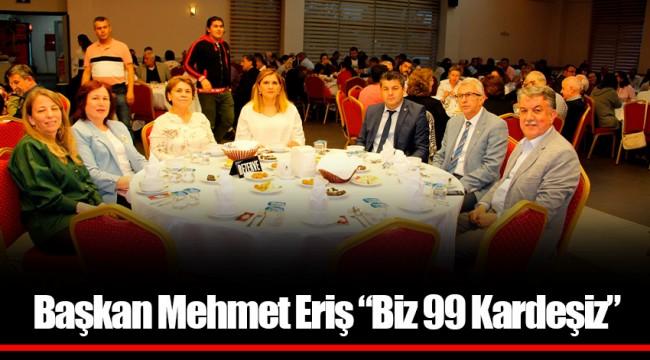 """Başkan Mehmet Eriş """"Biz 99 Kardeşiz"""""""