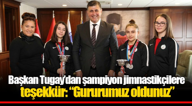 """Başkan Tugay'dan şampiyon jimnastikçilere teşekkür: """"Gururumuz oldunuz"""""""