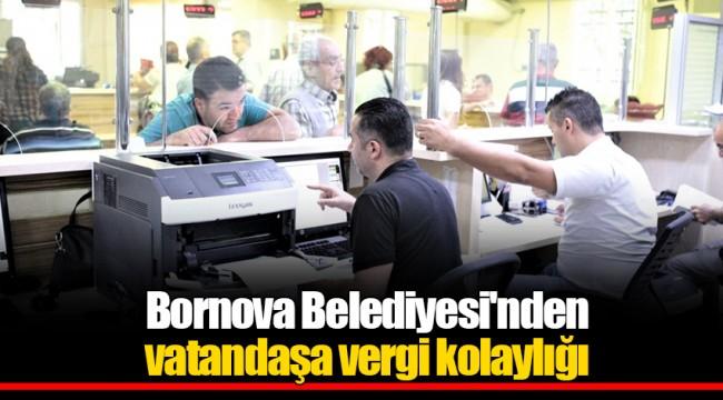 Bornova Belediyesi'nden vatandaşa vergi kolaylığı