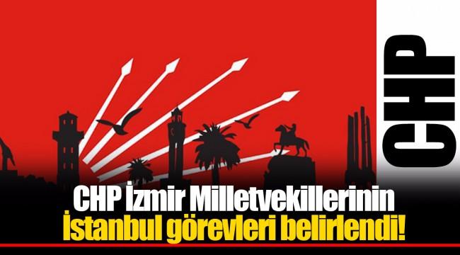 CHP İzmir Milletvekillerinin İstanbul görevleri belirlendi!