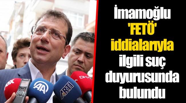 Ekrem İmamoğlu 'FETÖ' iddialarıyla ilgili suç duyurusunda bulundu