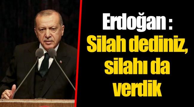 Erdoğan : Silah dediniz, silahı da verdik