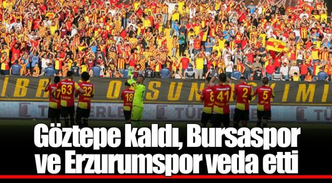 Göztepe kaldı, Bursaspor ve Erzurumspor veda etti
