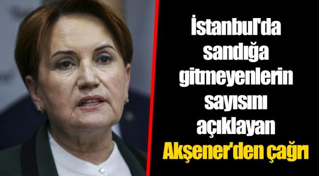 İstanbul'da sandığa gitmeyenlerin sayısını açıklayan Akşener'den çağrı