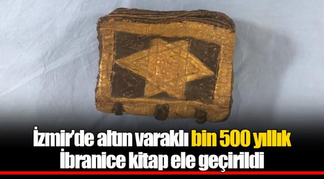 İzmir'de altın varaklı bin 500 yıllık İbranice kitap ele geçirildi