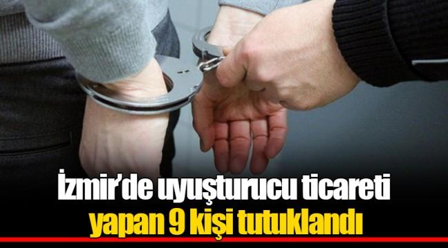 İzmir'de uyuşturucu ticareti yapan 9 kişi tutuklandı