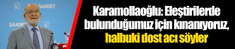 Karamollaoğlu: Eleştirilerde bulunduğumuz için kınanıyoruz, halbuki dost acı söyler