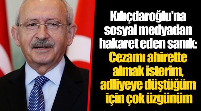 Kılıçdaroğlu'na sosyal medyadan hakaret eden sanık: Cezamı ahirette almak isterim, adliyeye düştüğüm için çok üzgünüm