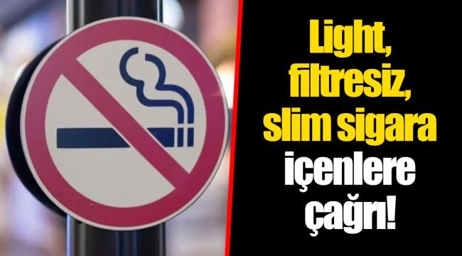 Light, filtresiz, slim sigara içenlere çağrı!