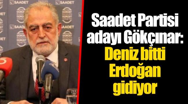 Saadet Partisi adayı Gökçınar: Deniz bitti Erdoğan gidiyor
